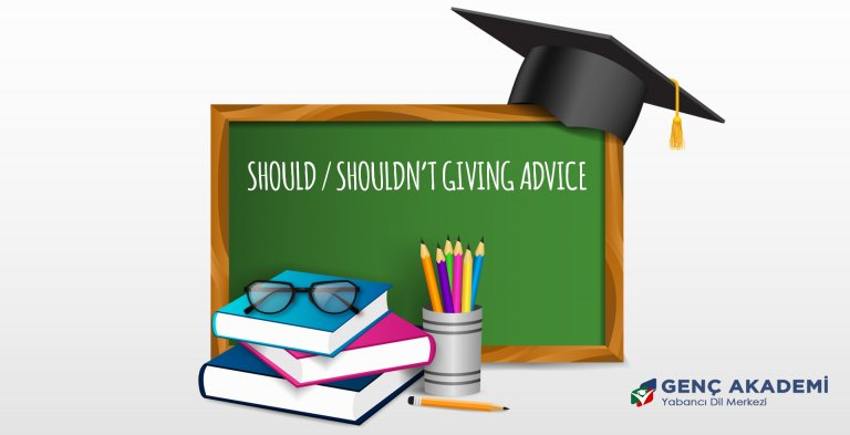SHOULD / SHOULDN'T GIVING ADVICE KONU ANLATIMI